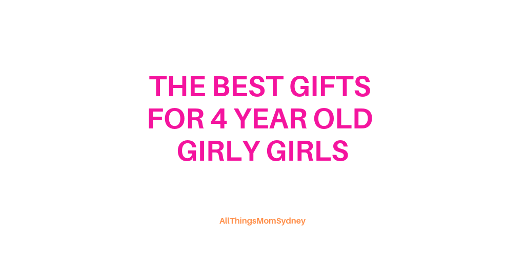 Best Presents For 4 Year Old Girls